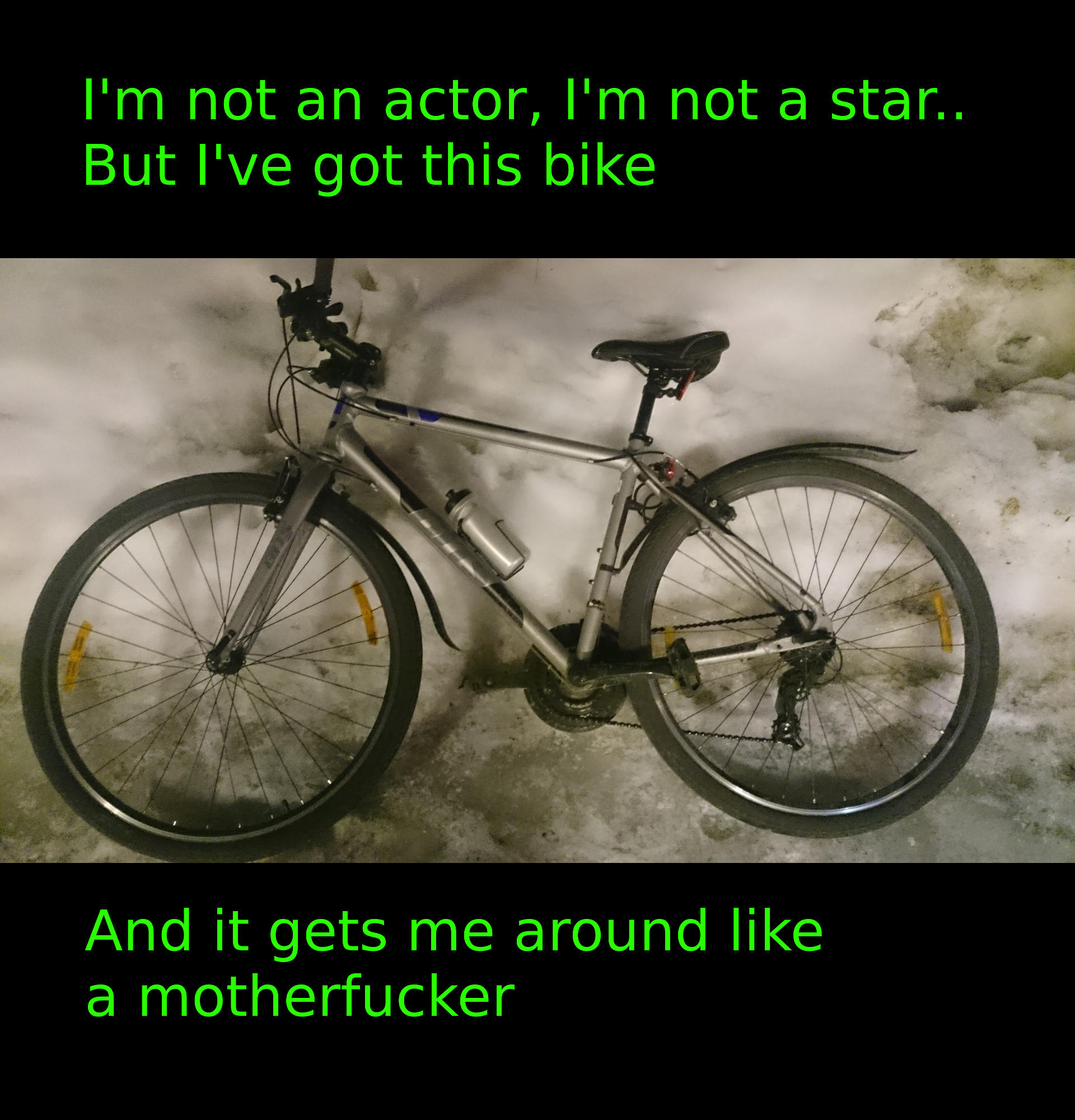 Picture of bike, with text I'm not an actor, I'm not a star, but I've got this bike and it gets me around like a motherfucker